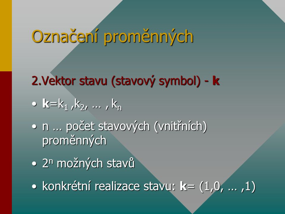 Označení proměnných 2.Vektor stavu (stavový symbol) - k