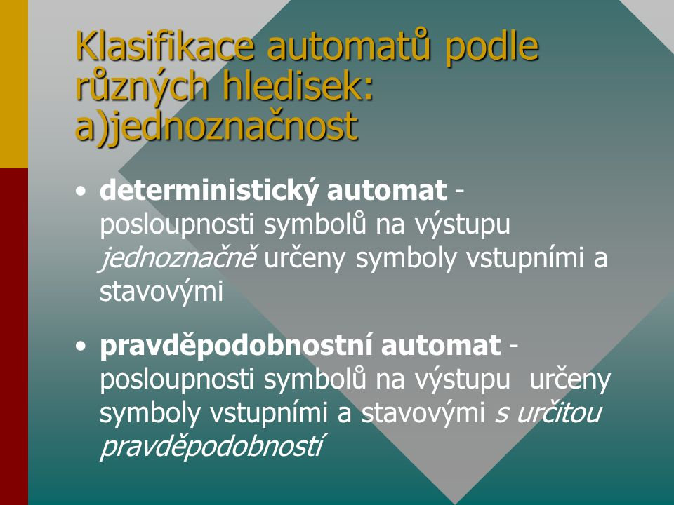 Klasifikace automatů podle různých hledisek: a)jednoznačnost