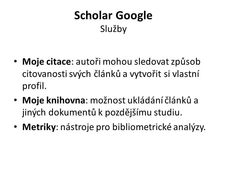 Scholar Google Služby Moje citace: autoři mohou sledovat způsob citovanosti svých článků a vytvořit si vlastní profil.