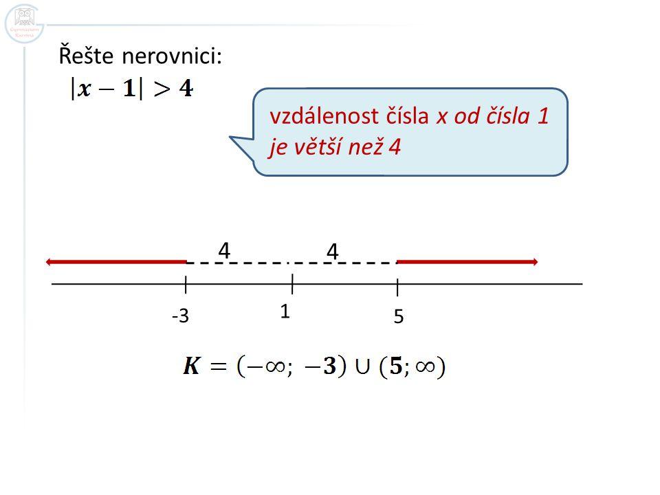 vzdálenost čísla x od čísla 1 je větší než 4