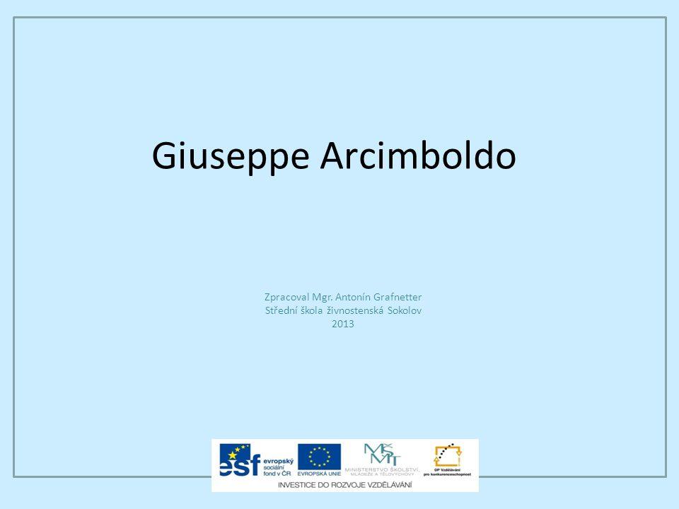 Giuseppe Arcimboldo Zpracoval Mgr. Antonín Grafnetter