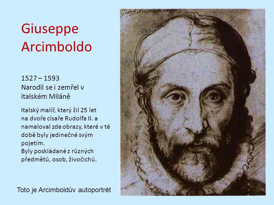 Giuseppe Arcimboldo 1527 – 1593 Narodil se i zemřel v italském Miláně