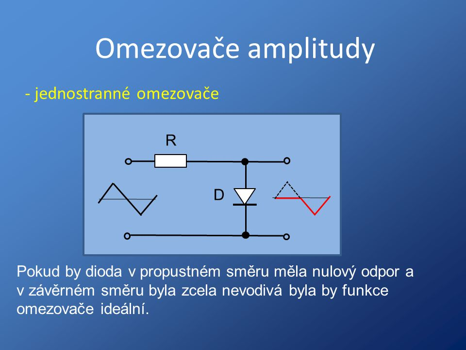 Omezovače amplitudy - jednostranné omezovače R D