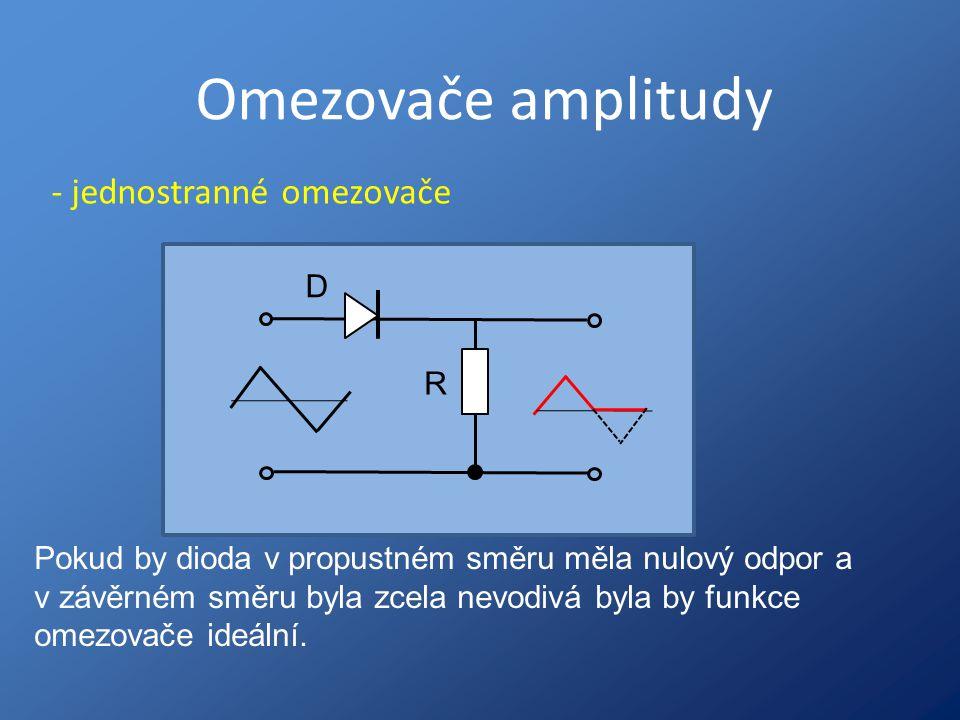 Omezovače amplitudy - jednostranné omezovače D R
