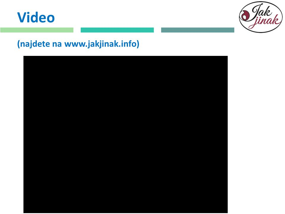 Video (najdete na www.jakjinak.info)