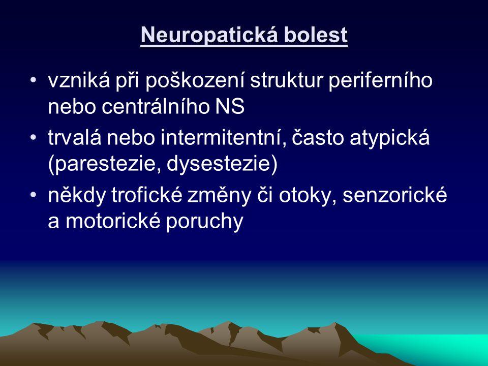 Neuropatická bolest vzniká při poškození struktur periferního nebo centrálního NS.