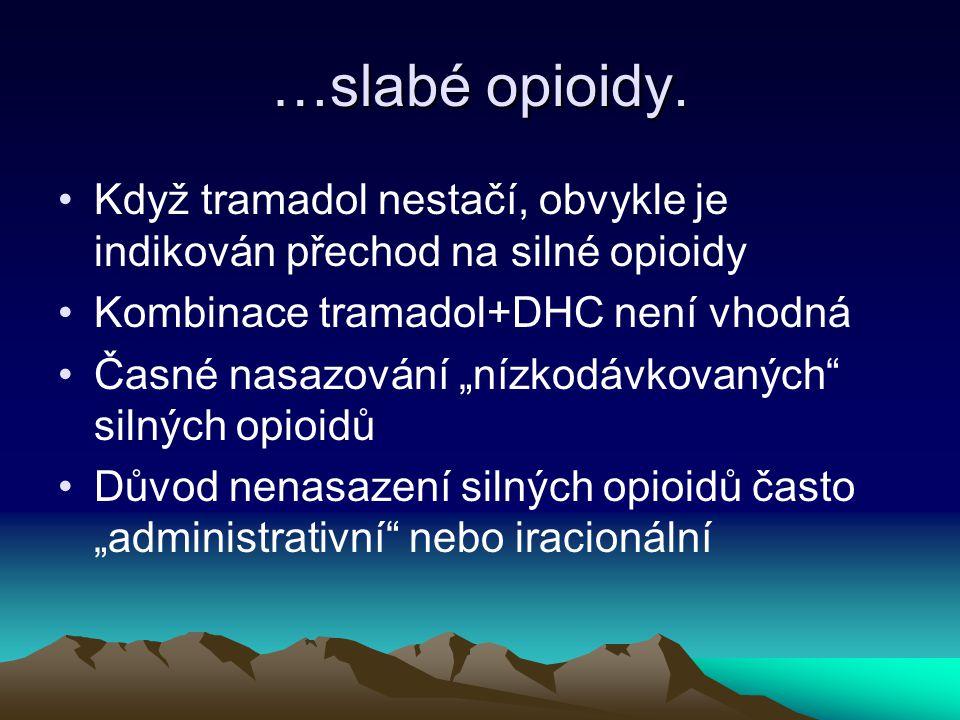 …slabé opioidy. Když tramadol nestačí, obvykle je indikován přechod na silné opioidy. Kombinace tramadol+DHC není vhodná.
