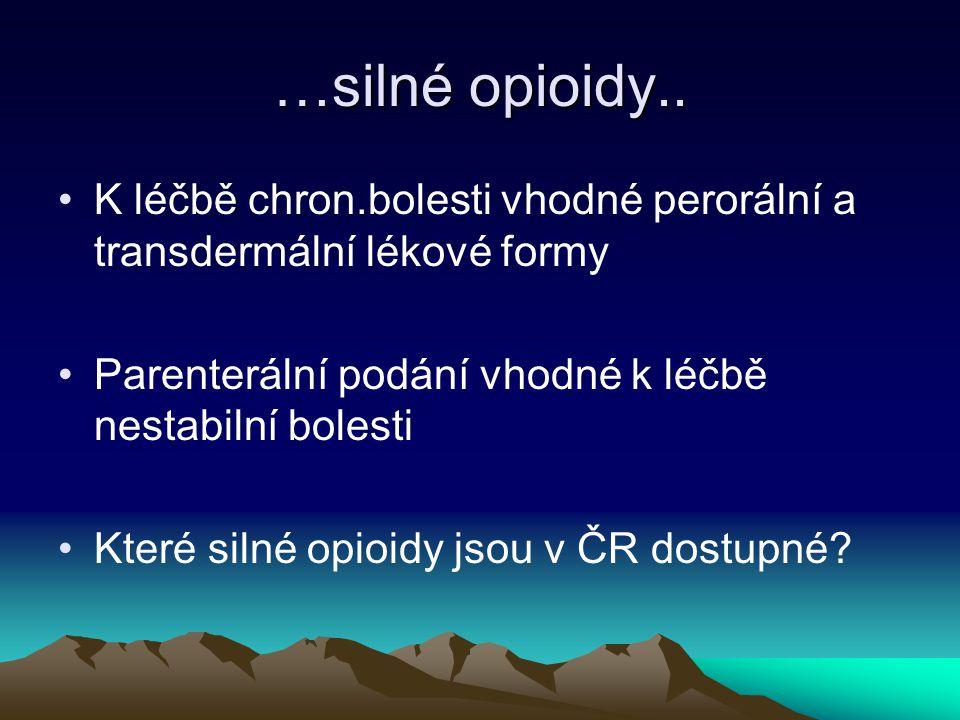 …silné opioidy.. K léčbě chron.bolesti vhodné perorální a transdermální lékové formy. Parenterální podání vhodné k léčbě nestabilní bolesti.
