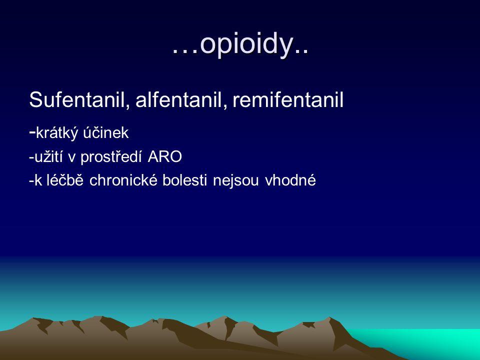 …opioidy.. Sufentanil, alfentanil, remifentanil -krátký účinek