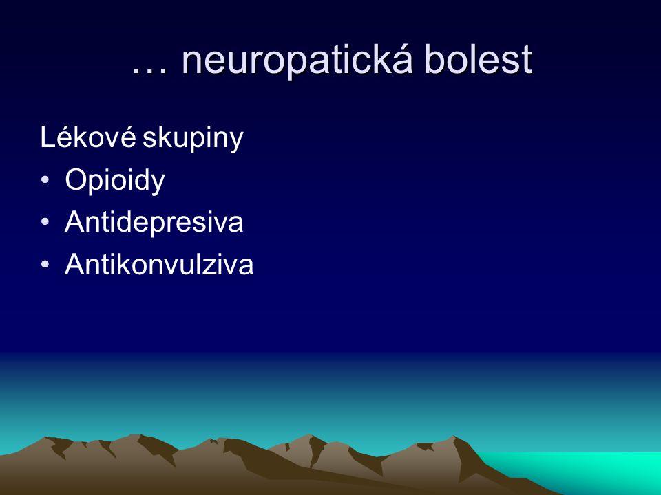 … neuropatická bolest Lékové skupiny Opioidy Antidepresiva