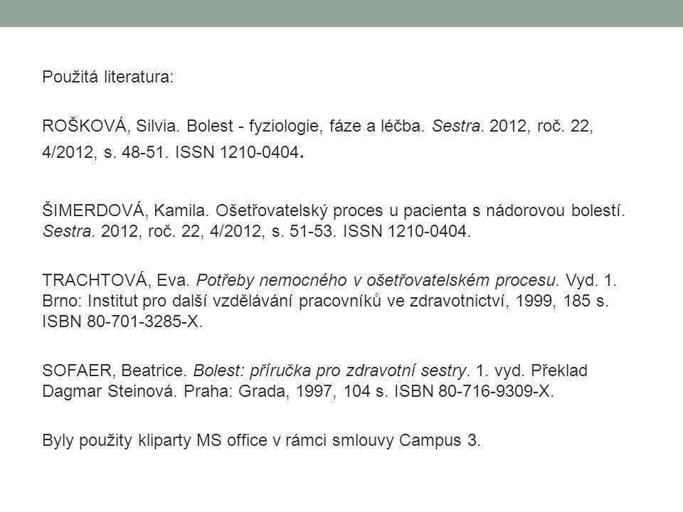 Použitá literatura: ROŠKOVÁ, Silvia. Bolest - fyziologie, fáze a léčba