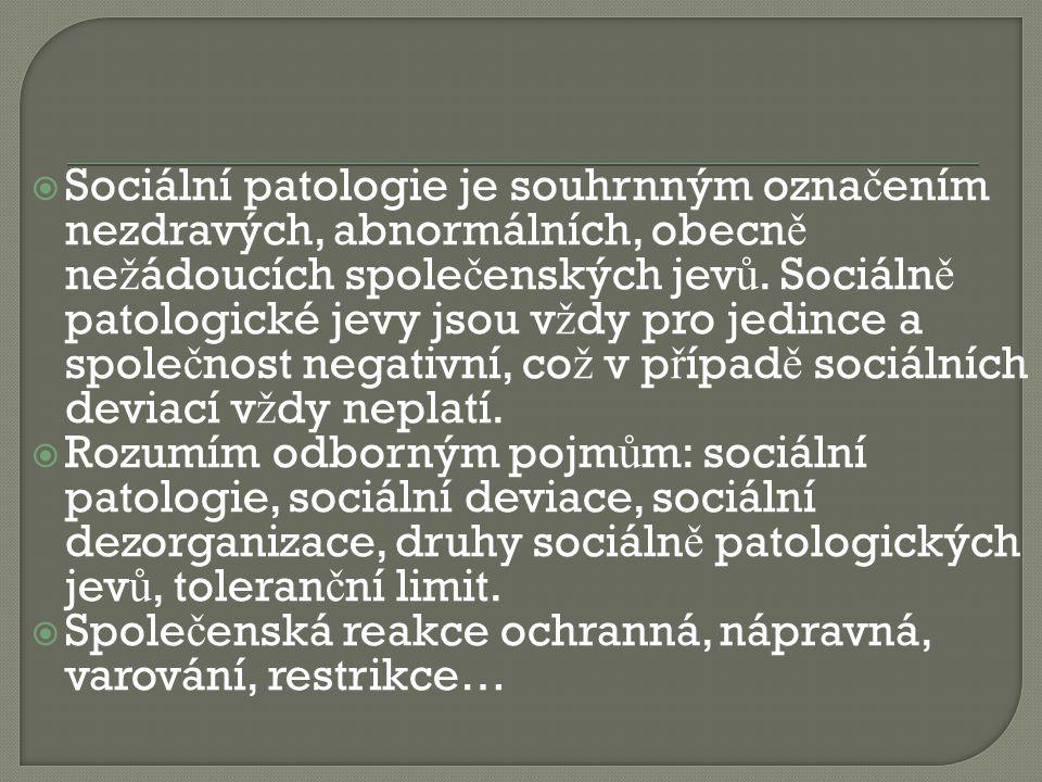 Sociální patologie je souhrnným označením nezdravých, abnormálních, obecně nežádoucích společenských jevů. Sociálně patologické jevy jsou vždy pro jedince a společnost negativní, což v případě sociálních deviací vždy neplatí.