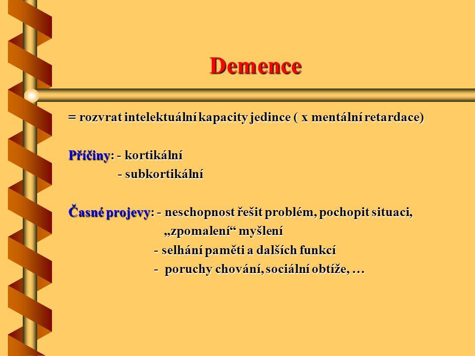 Demence = rozvrat intelektuální kapacity jedince ( x mentální retardace) Příčiny: - kortikální. - subkortikální.