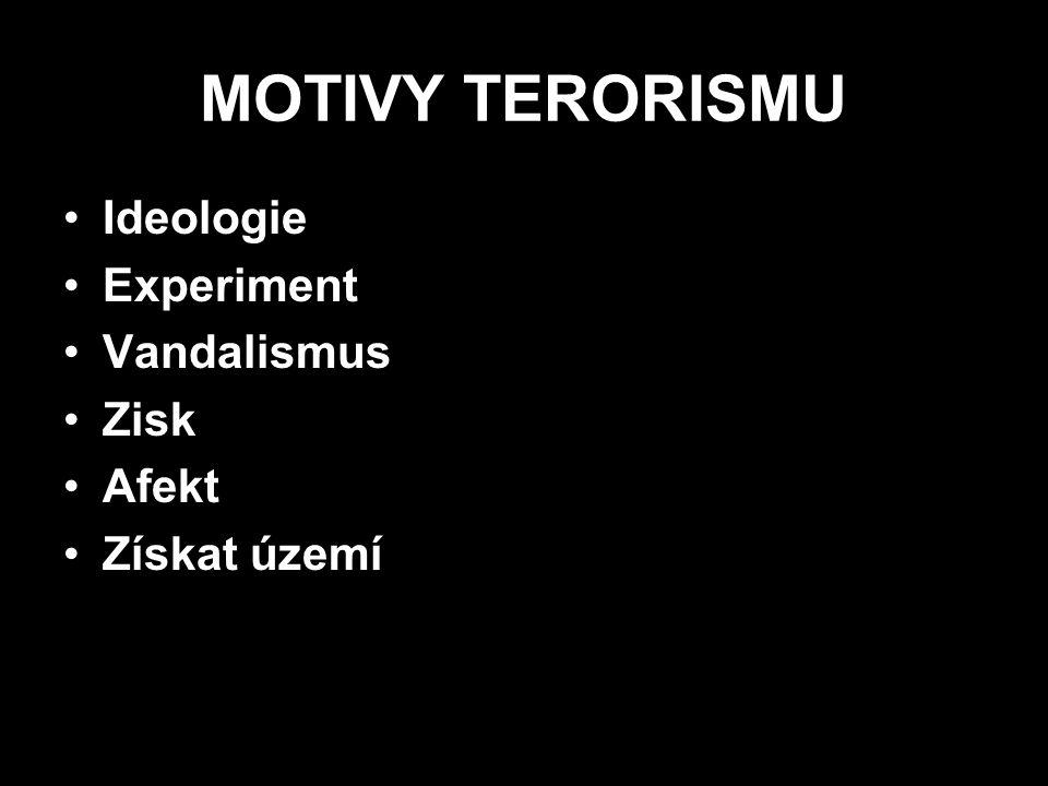 MOTIVY TERORISMU Ideologie Experiment Vandalismus Zisk Afekt