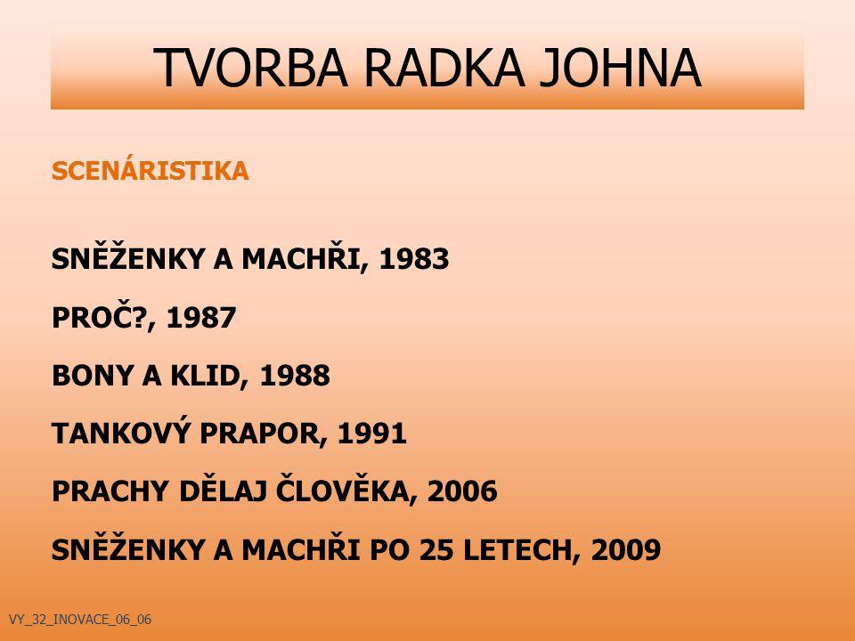 TVORBA RADKA JOHNA SNĚŽENKY A MACHŘI, 1983 PROČ , 1987