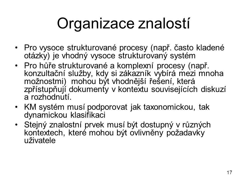Organizace znalostí Pro vysoce strukturované procesy (např. často kladené otázky) je vhodný vysoce strukturovaný systém.