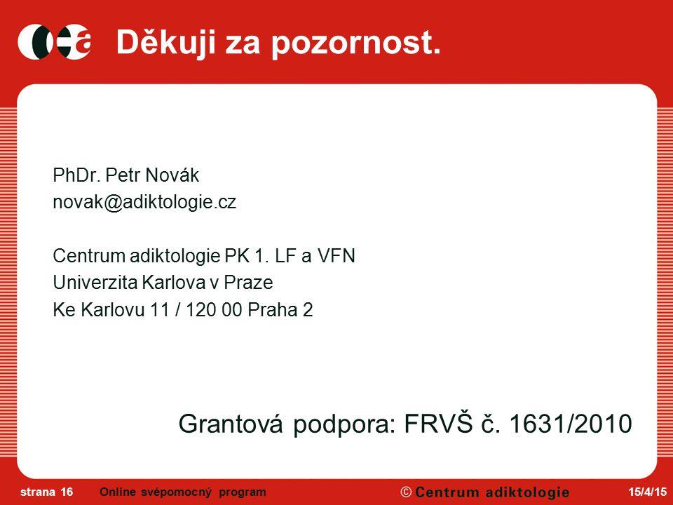 Děkuji za pozornost. PhDr. Petr Novák novak@adiktologie.cz