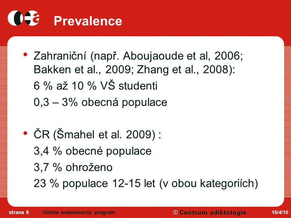 Prevalence Zahraniční (např. Aboujaoude et al, 2006; Bakken et al., 2009; Zhang et al., 2008): 6 % až 10 % VŠ studenti.