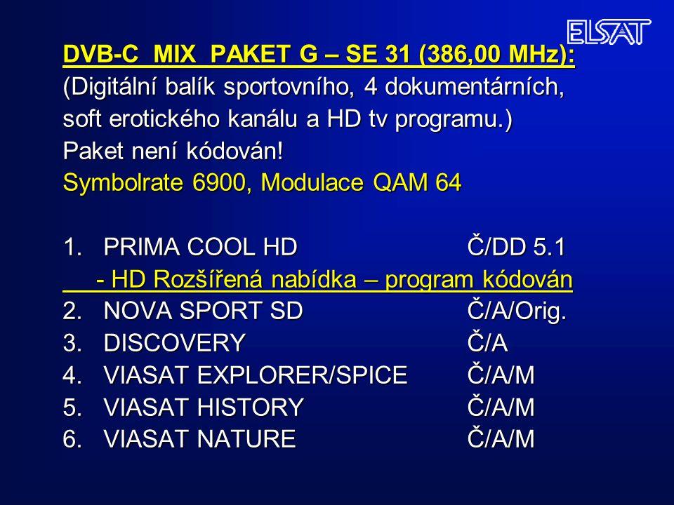 DVB-C MIX PAKET G – SE 31 (386,00 MHz): (Digitální balík sportovního, 4 dokumentárních, soft erotického kanálu a HD tv programu.) Paket není kódován.