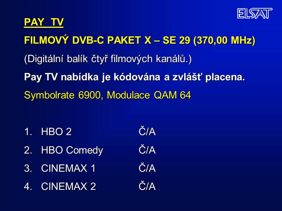 PAY TV FILMOVÝ DVB-C PAKET X – SE 29 (370,00 MHz) (Digitální balík čtyř filmových kanálů.) Pay TV nabídka je kódována a zvlášť placena.