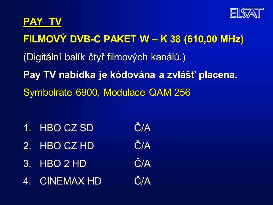 PAY TV FILMOVÝ DVB-C PAKET W – K 38 (610,00 MHz) (Digitální balík čtyř filmových kanálů.) Pay TV nabídka je kódována a zvlášť placena.