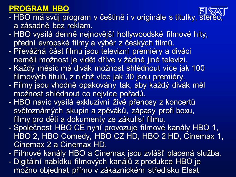 PROGRAM HBO - HBO má svůj program v češtině i v originále s titulky, stereo, a zásadně bez reklam.
