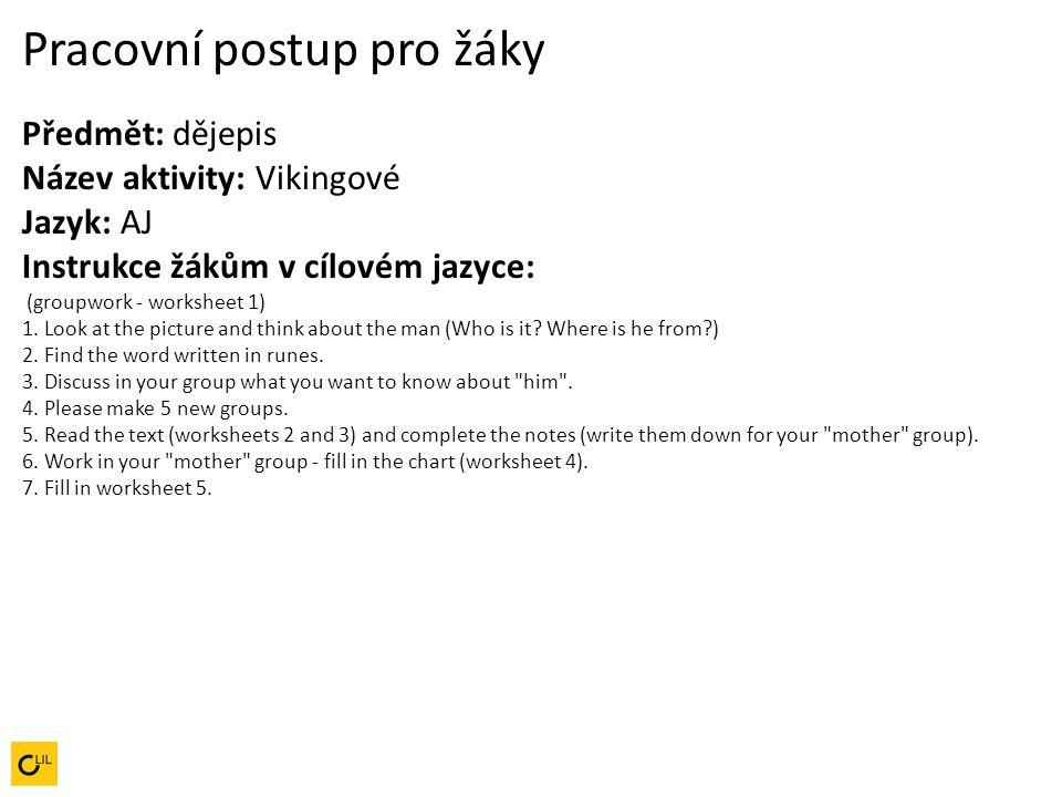 Pracovní postup pro žáky Předmět: dějepis Název aktivity: Vikingové Jazyk: AJ Instrukce žákům v cílovém jazyce: (groupwork - worksheet 1)