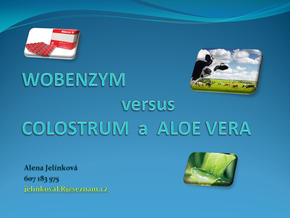 WOBENZYM versus COLOSTRUM a ALOE VERA