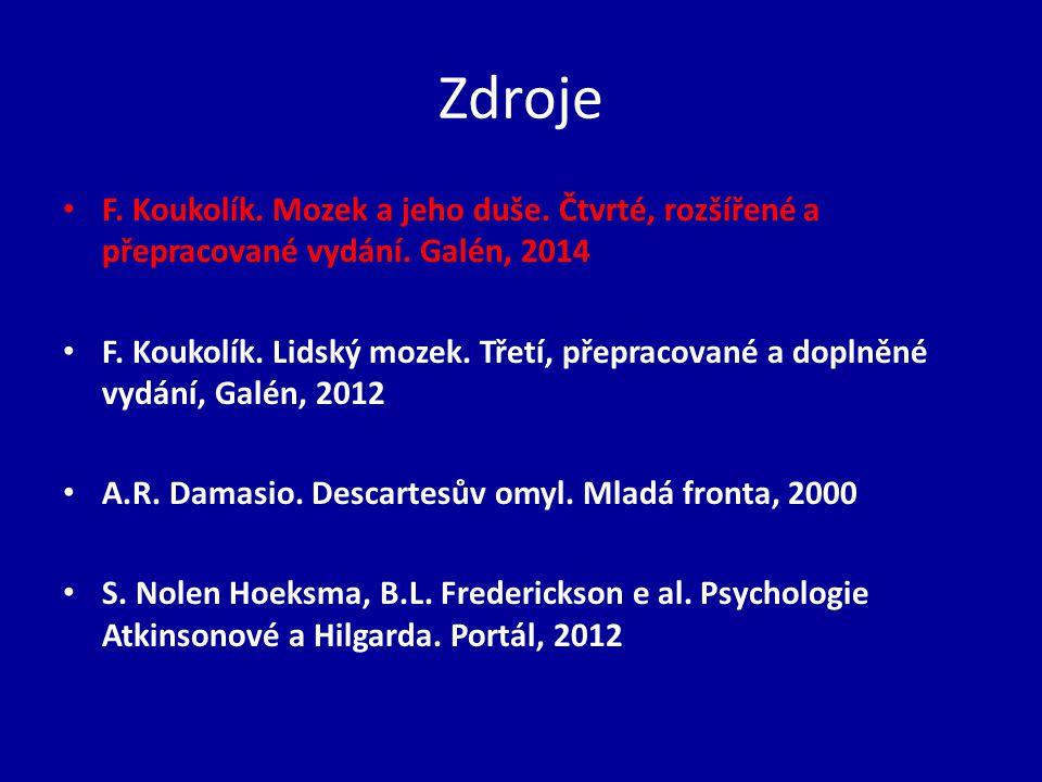 Zdroje F. Koukolík. Mozek a jeho duše. Čtvrté, rozšířené a přepracované vydání. Galén, 2014.