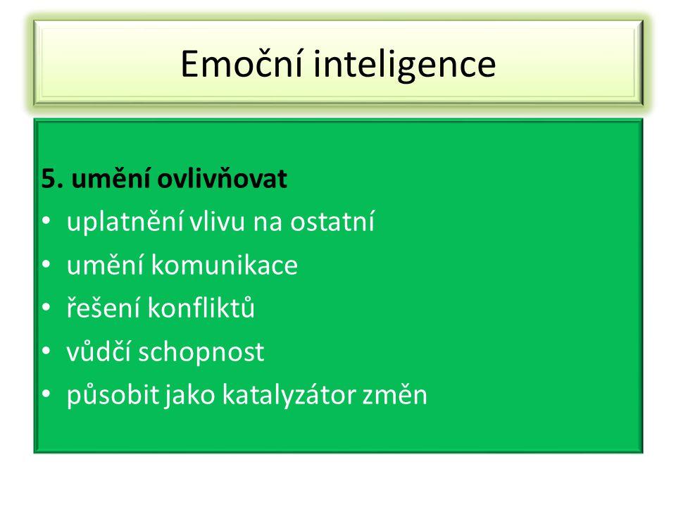 Emoční inteligence 5. umění ovlivňovat uplatnění vlivu na ostatní