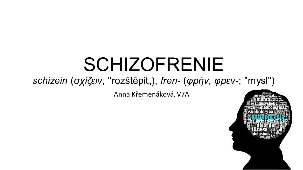 """SCHIZOFRENIE schizein (σχίζειν, rozštěpit""""), fren- (φρήν, φρεν-; mysl )"""