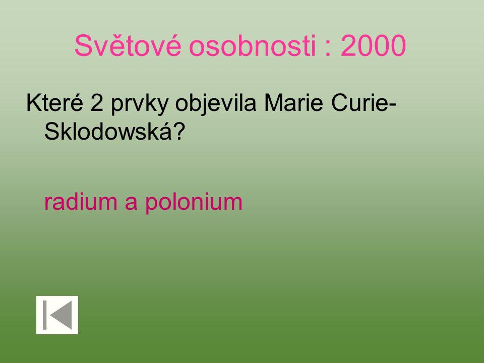 Světové osobnosti : 2000 Které 2 prvky objevila Marie Curie-Sklodowská radium a polonium