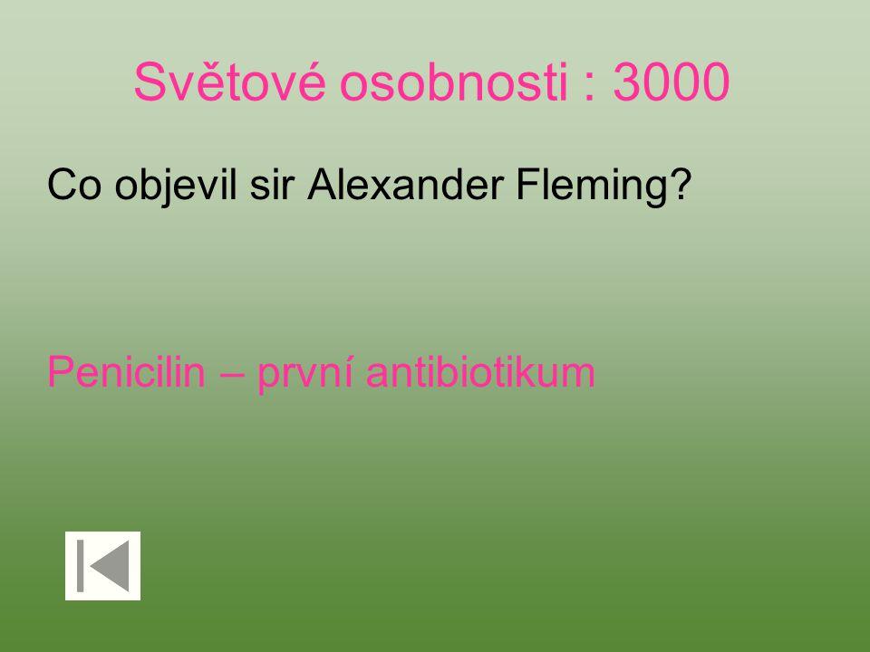 Světové osobnosti : 3000 Co objevil sir Alexander Fleming