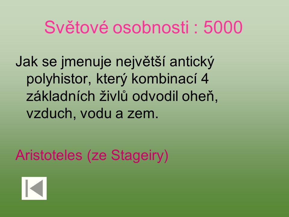 Světové osobnosti : 5000 Jak se jmenuje největší antický polyhistor, který kombinací 4 základních živlů odvodil oheň, vzduch, vodu a zem.