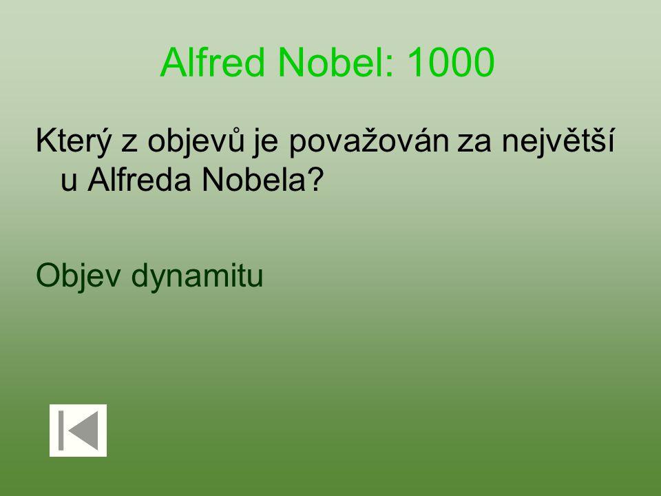 Alfred Nobel: 1000 Který z objevů je považován za největší u Alfreda Nobela Objev dynamitu