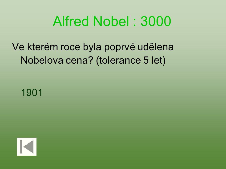 Alfred Nobel : 3000 Ve kterém roce byla poprvé udělena Nobelova cena (tolerance 5 let) 1901