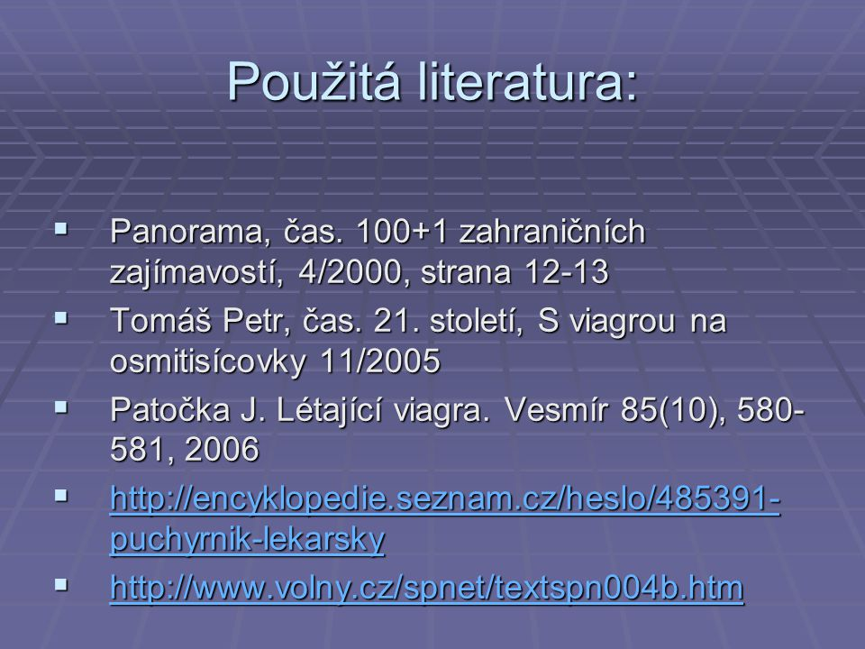 Použitá literatura: Panorama, čas. 100+1 zahraničních zajímavostí, 4/2000, strana 12-13.