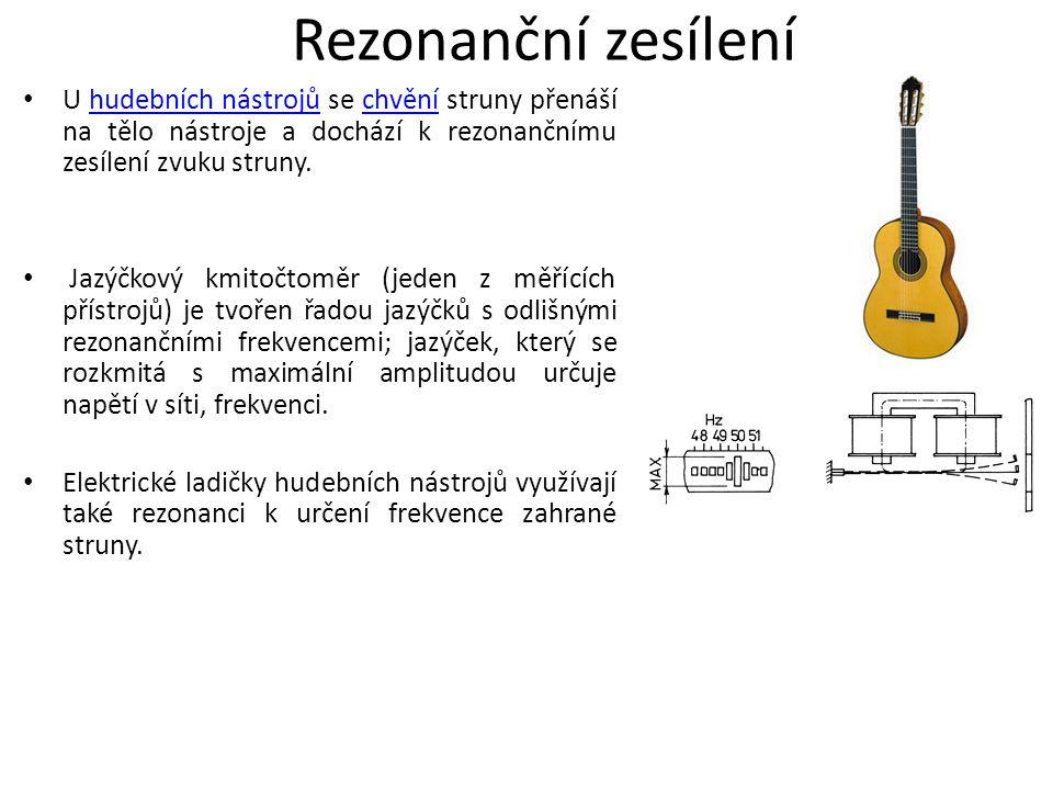 Rezonanční zesílení U hudebních nástrojů se chvění struny přenáší na tělo nástroje a dochází k rezonančnímu zesílení zvuku struny.