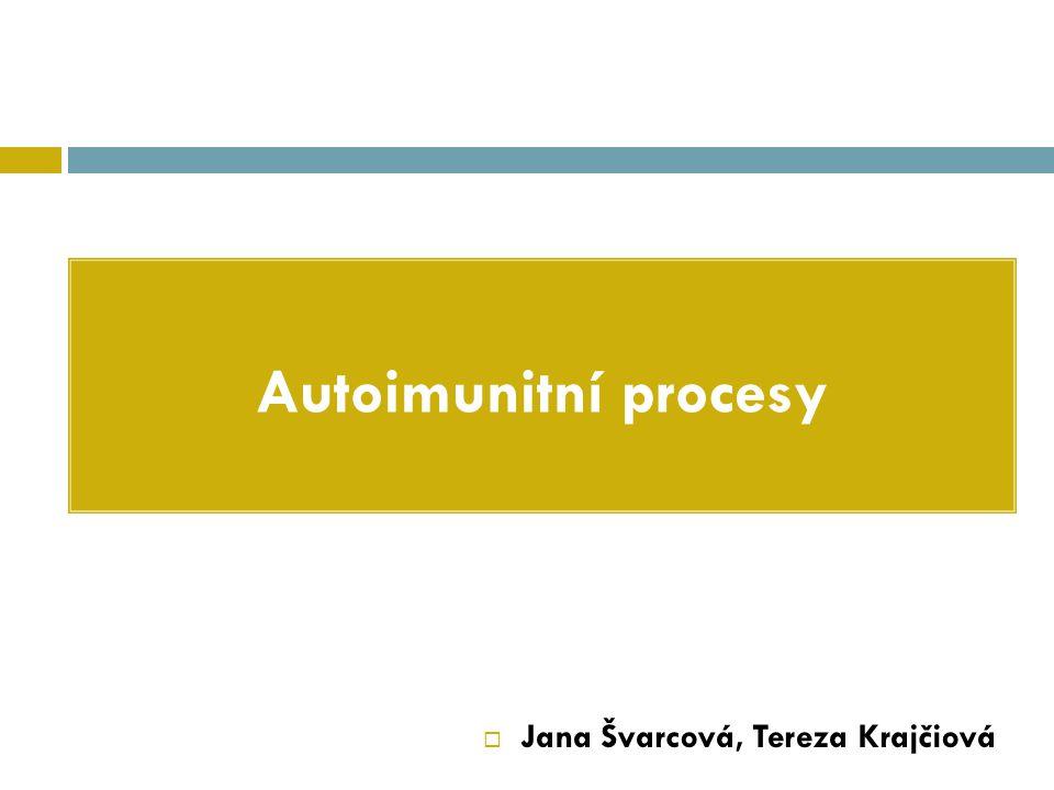 Autoimunitní procesy Jana Švarcová, Tereza Krajčiová