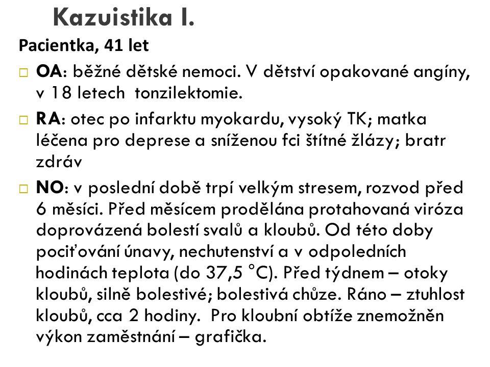Kazuistika I. Pacientka, 41 let. OA: běžné dětské nemoci. V dětství opakované angíny, v 18 letech tonzilektomie.