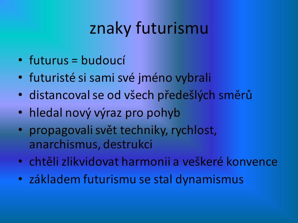 znaky futurismu futurus = budoucí futuristé si sami své jméno vybrali