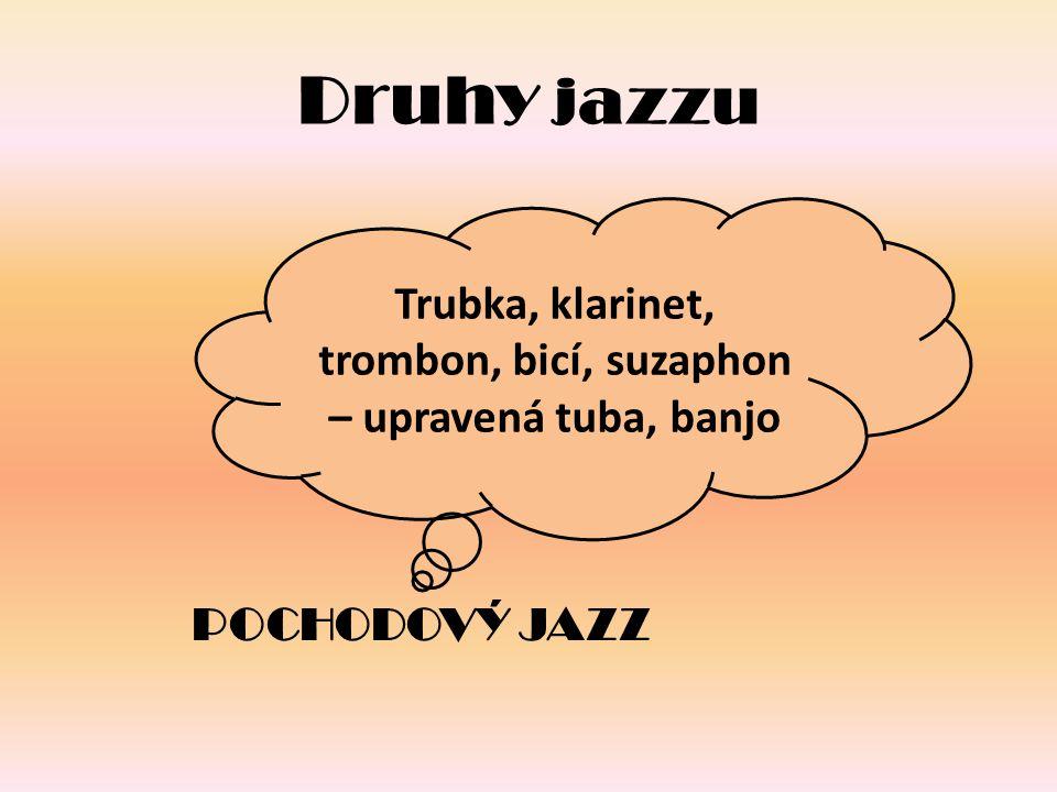 Trubka, klarinet, trombon, bicí, suzaphon – upravená tuba, banjo