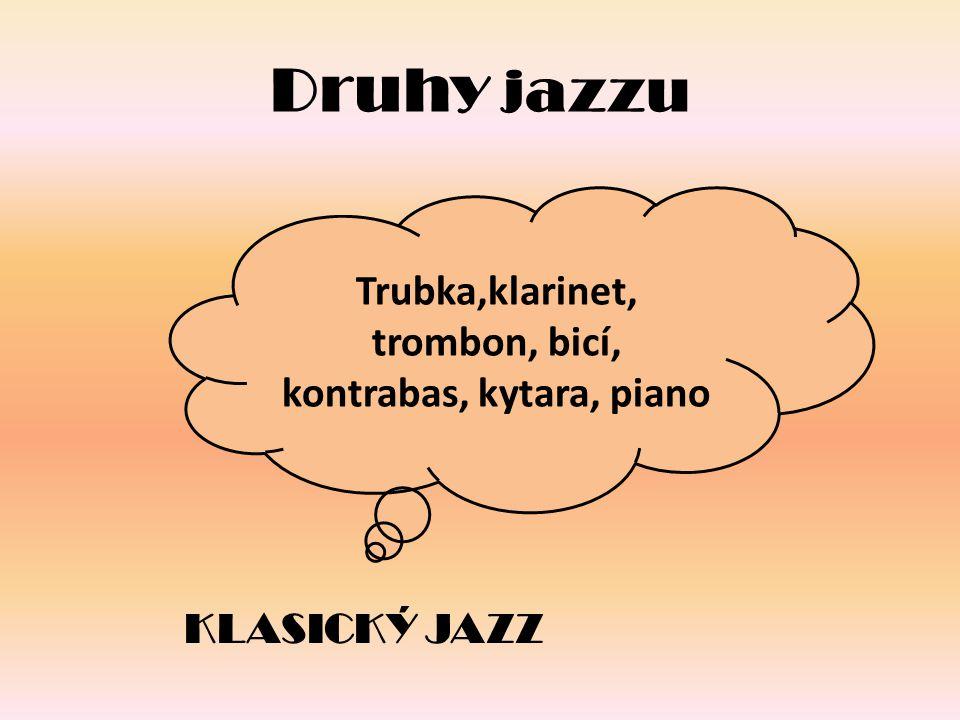 Trubka,klarinet, trombon, bicí, kontrabas, kytara, piano