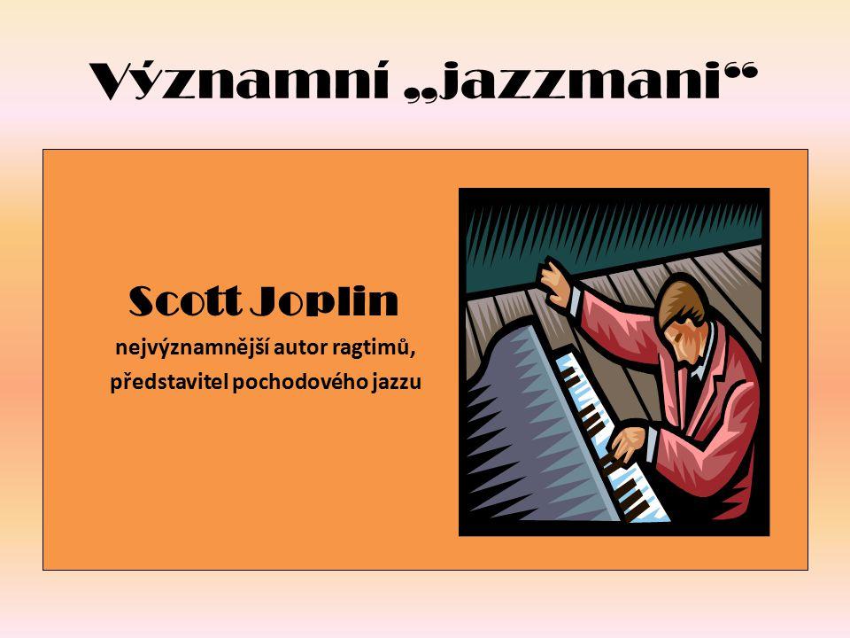 """Významní """"jazzmani Scott Joplin nejvýznamnější autor ragtimů,"""
