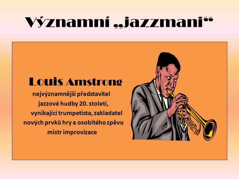 """Významní """"jazzmani Louis Amstrong nejvýznamnější představitel"""