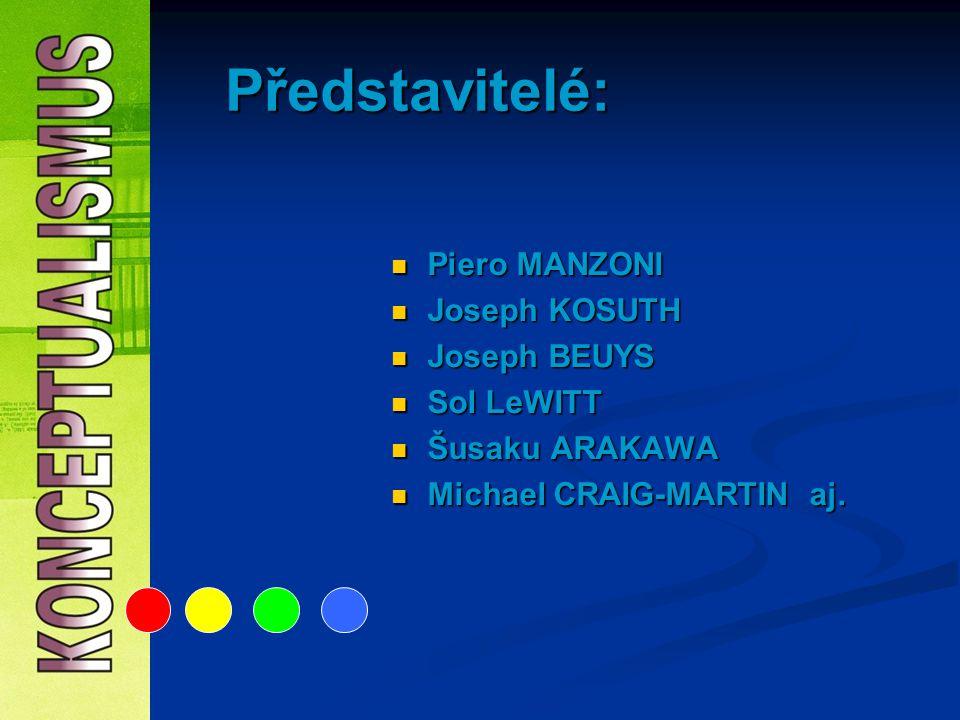 Představitelé: Piero MANZONI Joseph KOSUTH Joseph BEUYS Sol LeWITT