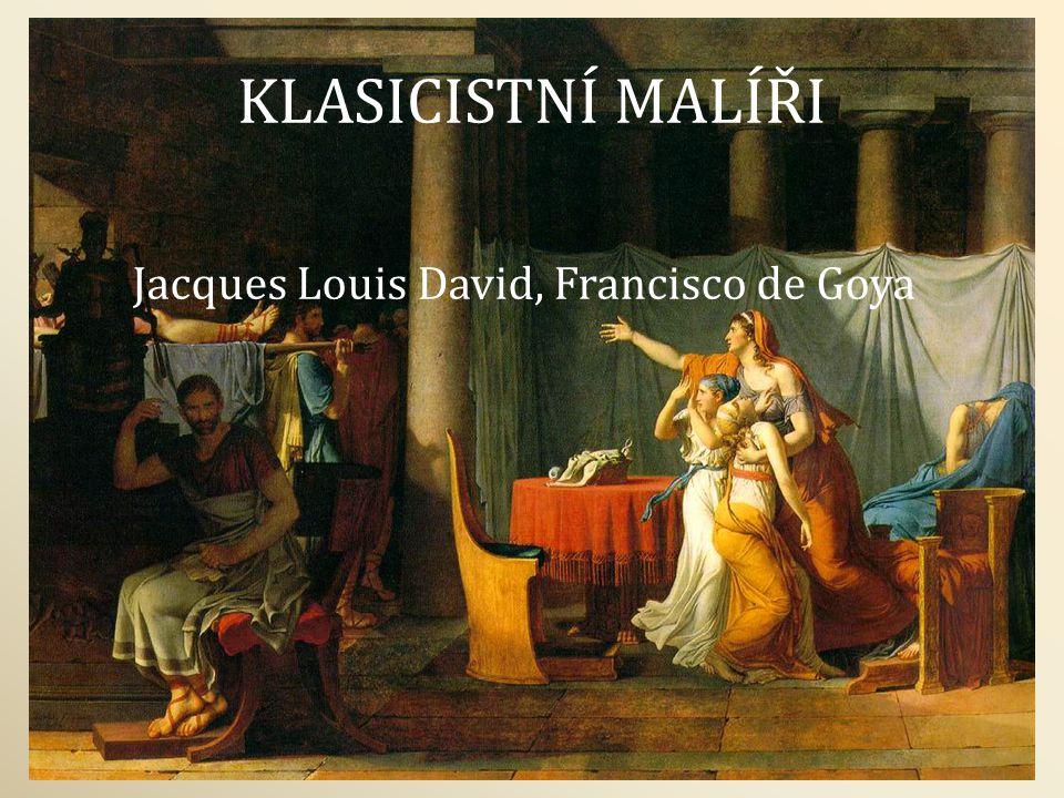 KLASICISTNÍ MALÍŘI Jacques Louis David, Francisco de Goya