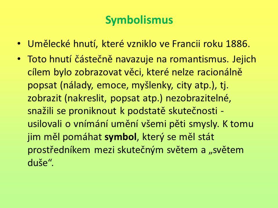 Symbolismus Umělecké hnutí, které vzniklo ve Francii roku 1886.