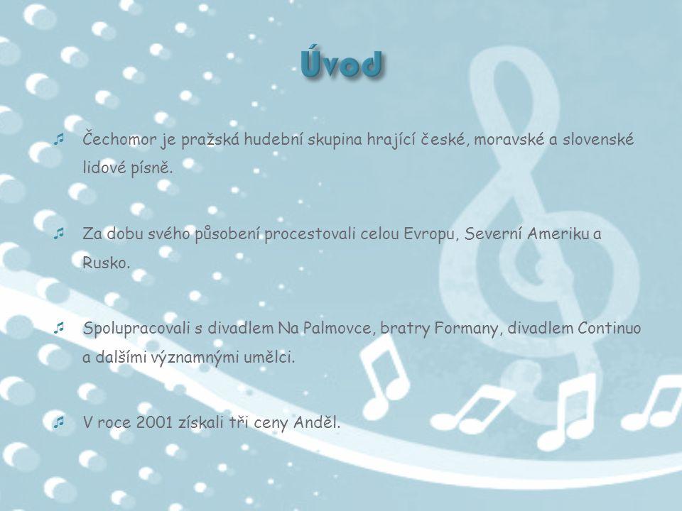 Úvod Čechomor je pražská hudební skupina hrající české, moravské a slovenské lidové písně.