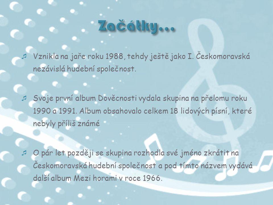 Začátky… Vznikla na jaře roku 1988, tehdy ještě jako I. Českomoravská nezávislá hudební společnost.